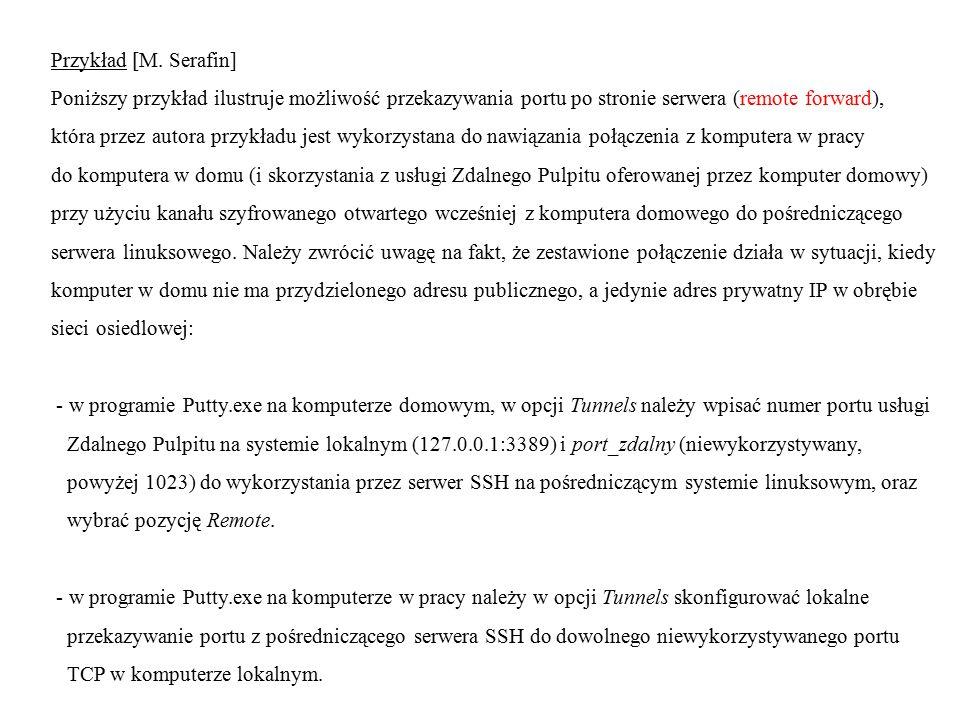 Przykład [M. Serafin] Poniższy przykład ilustruje możliwość przekazywania portu po stronie serwera (remote forward),